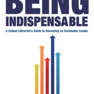 Being Indispensable: A School Librarian's Guide to Becoming an Invaluable Leader, 1st Edition – PDF ebook