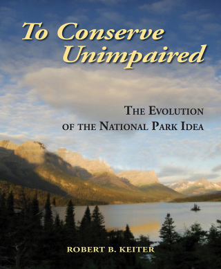 (PDF ebook) – To Conserve Unimpaired, 2nd Edition: The Evolution of the National Park Idea