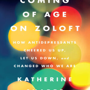 (PDF ebook) Coming of Age on Zoloft: How Antidepressants Cheered Us Up, Let Us Down, and Changed Who We Are, 1st Edition