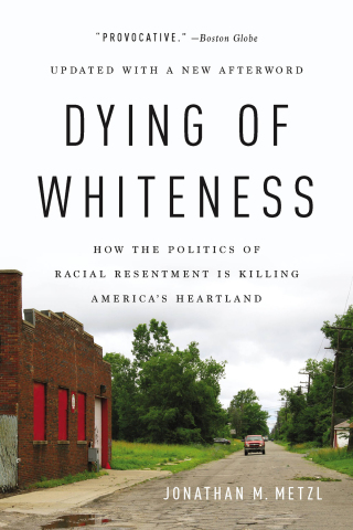 (PDF ebook) Dying of Whiteness: How the Politics of Racial Resentment Is Killing America's Heartland, 1st Edition