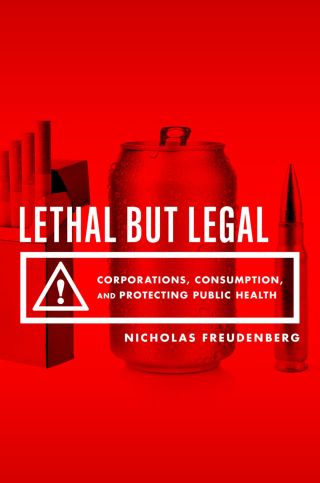 (PDF ebook) Lethal But Legal: Corporations, Consumption, and Protecting Public Health, 1st Edition