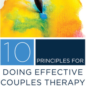 10 Principles for Doing Effective Couples Therapy (Norton Series on Interpersonal Neurobiology), 1st Edition – PDF ebook