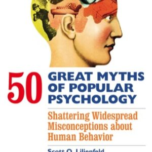 50 Great Myths of Popular Psychology: Shattering Widespread Misconceptions about Human Behavior, 1st Edition – PDF ebook