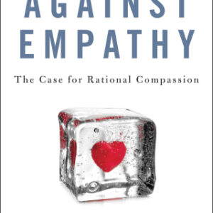 Against Empathy: The Case for Rational Compassion, 1st Edition – PDF ebook