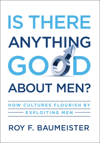 Is There Anything Good About Men?: How Cultures Flourish by Exploiting Men, 1st Edition – PDF ebook