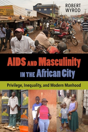 (PDF ebook) AIDS and Masculinity in the African City: Privilege, Inequality, and Modern Manhood, 1st Edition