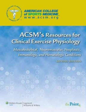 (PDF ebook) ACSM's Resources for Clinical Exercise Physiology: Musculoskeletal, Neuromuscular, Neoplastic, Immunologic, and Hematologic Conditions, 2nd Edition