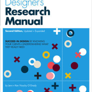 A Designer's Research Manual: Succeed in design by knowing your clients and understanding what they really need