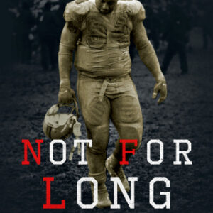 Not for Long: The Life and Career of the NFL Athlete