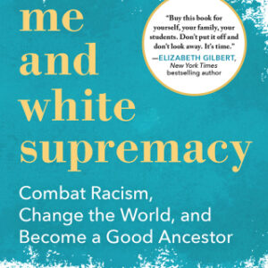 Download PDF – Me and White Supremacy: Combat Racism, Change the World, and Become a Good Ancestor 1st Edition