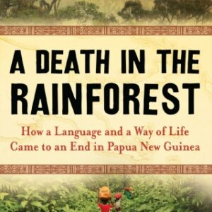 Download PDF – A Death in the Rainforest: How a Language and a Way of Life Came to an End in Papua New Guinea 1st Edition
