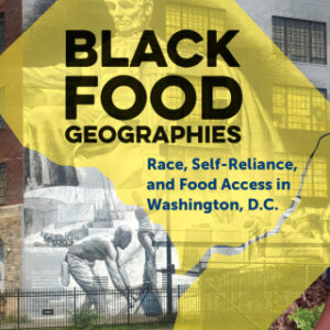 Download PDF – Black Food Geographies: Race, Self-Reliance, and Food Access in Washington, D.C. 1st Edition