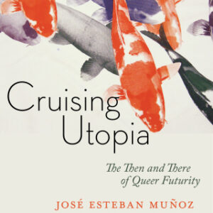 Download PDF – Cruising Utopia, 10th Anniversary Edition: The Then and There of Queer Futurity 2nd Edition