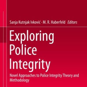 Download PDF – Exploring Police Integrity: Novel Approaches to Police Integrity Theory and Methodology 1st Edition