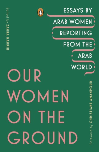 Download PDF – Our Women on the Ground: Essays by Arab Women Reporting from the Arab World 1st Edition