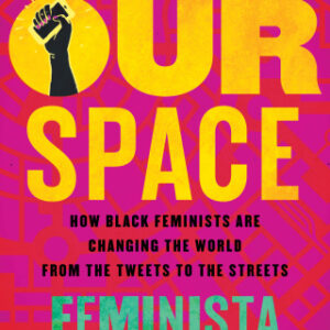 Download PDF – Reclaiming Our Space: How Black Feminists Are Changing the World from the Tweets to the Streets 1st Edition