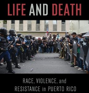 Download PDF – Policing Life and Death: Race, Violence, and Resistance in Puerto Rico 1st Edition