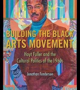 Download PDF – Building the Black Arts Movement: Hoyt Fuller and the Cultural Politics of the 1960s 1st Edition