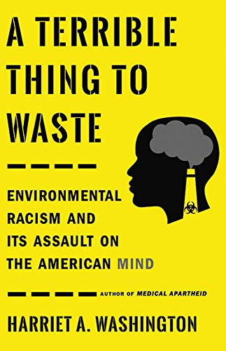 Download PDF – A Terrible Thing to Waste: Environmental Racism and Its Assault on the American Mind 1st Edition
