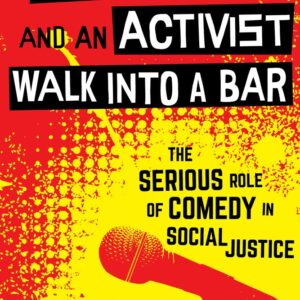 Download PDF – A Comedian and an Activist Walk into a Bar: The Serious Role of Comedy in Social Justice 1st Edition