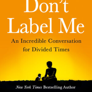 Download PDF – Don't Label Me: An Incredible Conversation for Divided Times 1st Edition