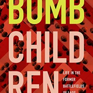 Download PDF – Bomb Children: Life in the Former Battlefields of Laos 1st Edition