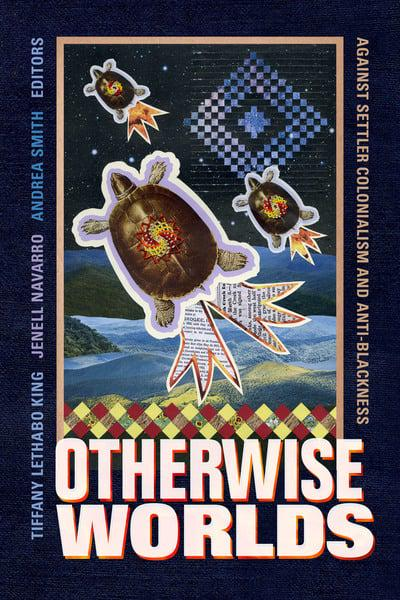 Download PDF – Otherwise Worlds: Against Settler Colonialism and Anti-Blackness 1st Edition