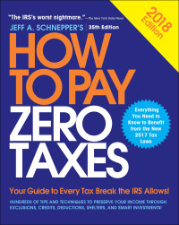 How to Pay Zero Taxes, 2018: Your Guide to Every Tax Break the IRS Allows 35th Edition – PDF ebook*