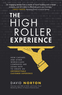 The High Roller Experience: How Caesars and Other World-Class Companies Are Using Data to Create an Unforgettable Customer Experience 1st Edition – PDF ebook*