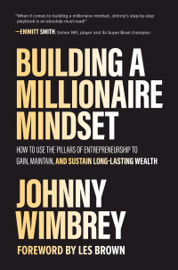 Building a Millionaire Mindset: How to Use the Pillars of Entrepreneurship to Gain, Maintain, and Sustain Long-Lasting Wealth 1st Edition – PDF ebook