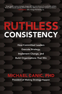Ruthless Consistency: How Committed Leaders Execute Strategy, Implement Change, and Build Organizations That Win 1st Edition – PDF ebook