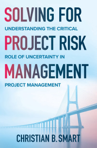 Solving for Project Risk Management: Understanding the Critical Role of Uncertainty in Project Management 1st Edition – PDF ebook