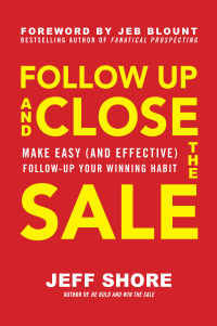 Follow Up and Close the Sale: Make Easy (and Effective) Follow-Up Your Winning Habit 1st Edition – PDF ebook
