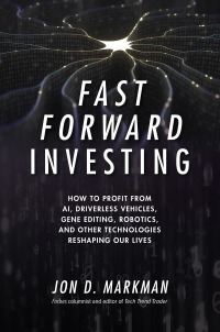 Fast Forward Investing: How to Profit from AI, Driverless Vehicles, Gene Editing, Robotics, and Other Technologies Reshaping Our Lives 1st Edition – PDF ebook