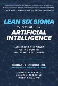 Lean Six Sigma in the Age of Artificial Intelligence: Harnessing the Power of the Fourth Industrial Revolution 1st Edition – PDF ebook