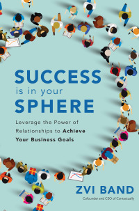 Success Is in Your Sphere: Leverage the Power of Relationships to Achieve Your Business Goals 1st Edition – PDF ebook