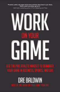 Work On Your Game: Use the Pro Athlete Mindset to Dominate Your Game in Business, Sports, and Life 1st Edition – PDF ebook
