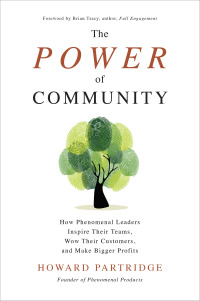 The Power of Community: How Phenomenal Leaders Inspire their Teams, Wow their Customers, and Make Bigger Profits 1st Edition – PDF ebook