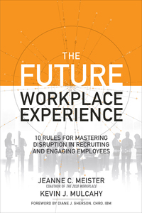 The Future Workplace Experience: 10 Rules For Mastering Disruption in Recruiting and Engaging Employees 1st Edition – PDF ebook