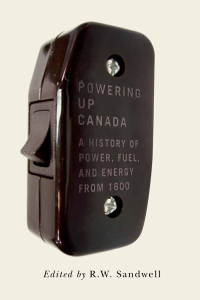 Powering Up Canada: The History of Power, Fuel, and Energy from 1600 Edition – PDF ebook