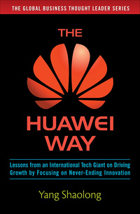 The Huawei Way: Lessons from an International Tech Giant on Driving Growth by Focusing on Never-Ending Innovation 1st Edition – PDF ebook
